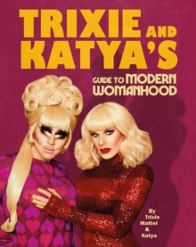 Trixie and Katya's Guide to Modern Womanhood, Hardback Book