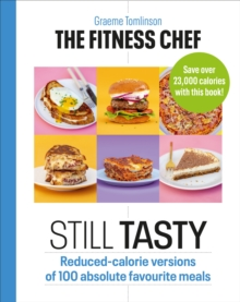 The Fitness Chef: Still Tasty : Reduced-calorie versions of 100 absolute favourite meals, Hardback Book