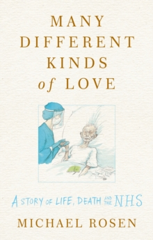 Many Different Kinds of Love : A story of life, death and the NHS, Hardback Book