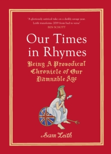Our Times in Rhymes : Being a Prosodical Chronicle of Our Damnable Age, Hardback Book