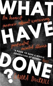 What Have I Done? : 2020's must read memoir about motherhood and mental health, Hardback Book
