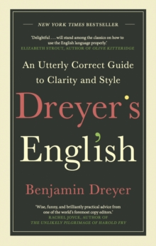 Dreyer's English: An Utterly Correct Guide to Clarity and Style : The UK Edition, Hardback Book