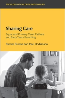 Sharing Care : Equal and Primary Carer Fathers and Early Years Parenting, Hardback Book