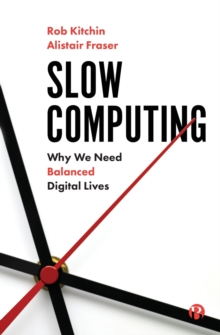 Slow Computing : Why We Need Balanced Digital Lives, Paperback / softback Book