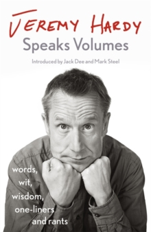 Jeremy Hardy Speaks Volumes : words, wit, wisdom, one-liners and rants, Hardback Book