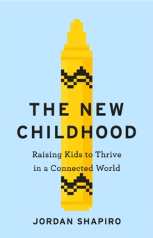 The New Childhood : Raising kids to thrive in a digitally connected world, Paperback / softback Book