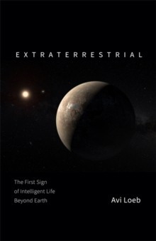 Extraterrestrial : The First Sign of Intelligent Life Beyond Earth, Hardback Book