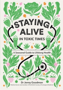 Staying Alive in Toxic Times : A Seasonal Guide to Lifelong Health, Hardback Book