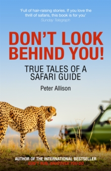 Don't Look Behind You! : True Tales of a Safari Guide, Paperback / softback Book