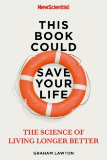 This Book Could Save Your Life : The Science of Living Longer Better, Paperback / softback Book
