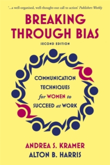 Breaking Through Bias : Communication Techniques for Women to Succeed at Work, Paperback / softback Book