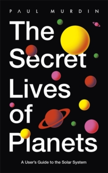 The Secret Lives of Planets : A User's Guide to the Solar System, Hardback Book