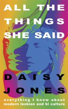 All The Things She Said : Everything I Know About the Modern Culture of Queer Women, Hardback Book