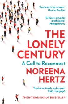The Lonely Century : Coming Together in a World that's Pulling Apart, Paperback / softback Book
