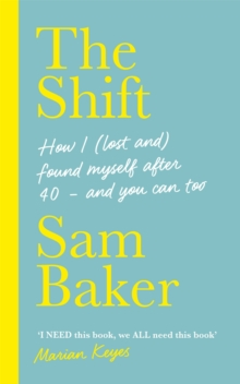 The Shift : How I (lost and) found myself after 40 - and you can too, Hardback Book
