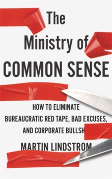 The Ministry of Common Sense : How to Eliminate Bureaucratic Red Tape, Bad Excuses, and Corporate Bullshit, Paperback / softback Book