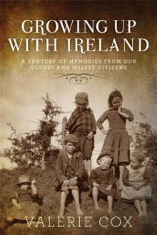 Growing Up with Ireland : A Century of Memories from Our Oldest and Wisest Citizens, Paperback / softback Book