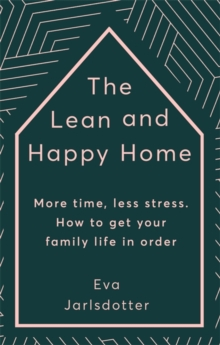 The Lean and Happy Home : More time, less stress. How to get your family life in order, Hardback Book