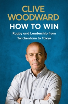 How to Win : Rugby and Leadership from Twickenham to Tokyo, Hardback Book