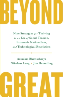 Beyond Great : Nine Strategies for Thriving in an Era of Social Tension, Economic Nationalism, and Technological Revolution, Hardback Book