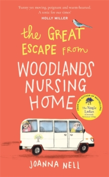 The Great Escape from Woodlands Nursing Home : Another gorgeously uplifting novel from the author of the bestselling THE SINGLE LADIES OF JACARANDA RETIREMENT VILLAGE, Hardback Book