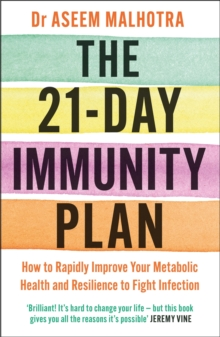 The 21-Day Immunity Plan : The Sunday Times bestseller - 'A perfect way to take the first step to transforming your life' - From the Foreword by Tom Watson, Paperback / softback Book