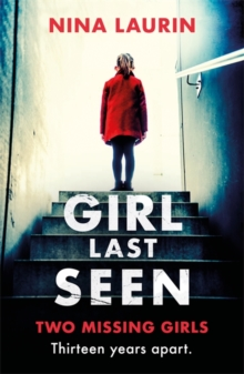 Girl Last Seen : Two missing girls. Thirteen years apart. A thriller you won't forget., Paperback / softback Book