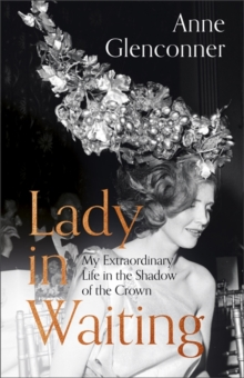 Lady in Waiting : My Extraordinary Life in the Shadow of the Crown