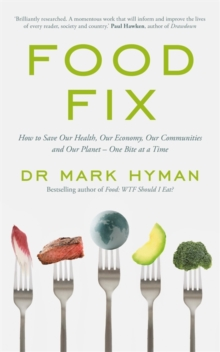 Food Fix : How to Save Our Health, Our Economy, Our Communities and Our Planet - One Bite at a Time, Paperback / softback Book