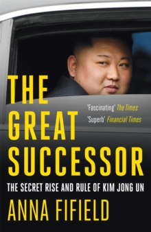 The Great Successor : The Secret Rise and Rule of Kim Jong Un, Paperback / softback Book