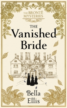 The Vanished Bride : The Bronte Mysteries, Hardback Book