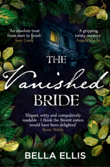 The Vanished Bride : Rumours. Scandal. Danger. The Bront  sisters are ready to investigate . . ., EPUB eBook