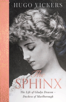 The Sphinx : The Life of Gladys Deacon - Duchess of Marlborough, Paperback / softback Book