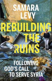 Rebuilding the Ruins : Following God's call to serve Syria, Hardback Book
