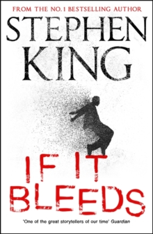 If It Bleeds : a stand-alone sequel to the No. 1 bestseller The Outsider, plus three irresistible novellas, Hardback Book