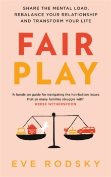 Fair Play : Share the mental load, rebalance your relationship and transform your life, Hardback Book