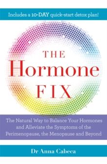 The Hormone Fix : The natural way to balance your hormones, burn fat and alleviate the symptoms of the perimenopause, the menopause and beyond, Paperback / softback Book