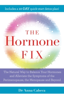 The Hormone Fix The Natural Way To Balance Your Hormones Burn Fat And Alleviate The Symptoms Of The Perimenopause The Menopause And Beyond