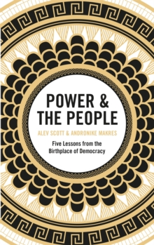 Power & the People : Five Lessons from the Birthplace of Democracy, Hardback Book
