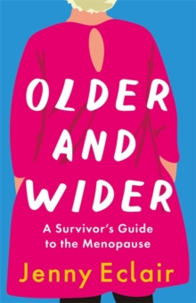 Older and Wider : A Survivor's Guide to the Menopause, Hardback Book