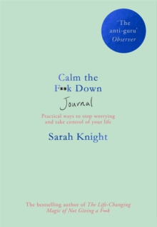 Calm the F**k Down Journal : Practical ways to stop worrying and take control of your life, Paperback / softback Book