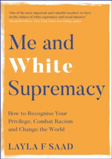 Me and White Supremacy : How to Recognise Your Privilege, Combat Racism and Change the World, Hardback Book