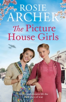 The Picture House Girls : A heartwarming wartime saga brimming with warmth and nostalgia, Paperback / softback Book