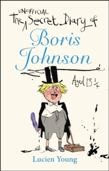 The Secret Diary of Boris Johnson Aged 131/4, Hardback Book