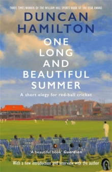 One Long and Beautiful Summer : A Short Elegy For Red-Ball Cricket, Hardback Book