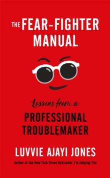The Fear-Fighter Manual : Lessons from a Professional Troublemaker, Hardback Book