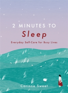 2 Minutes to Sleep : Everyday Self-Care for Busy Lives, Hardback Book