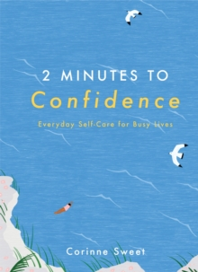 2 Minutes to Confidence : Everyday Self-Care for Busy Lives, EPUB eBook