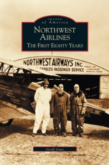 Northwest Airlines : The First Eighty Years, Hardback Book