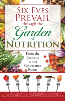 Six Eves Prevail Through the Garden of Nutrition : From the Campus to the Conference Room, EPUB eBook